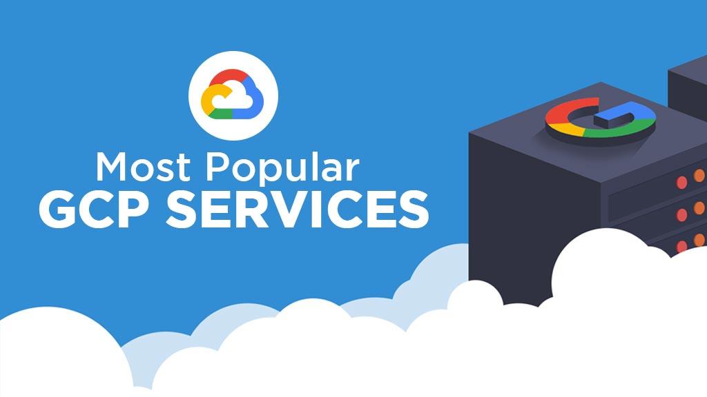 8 Most Popular Google Cloud Platform Services