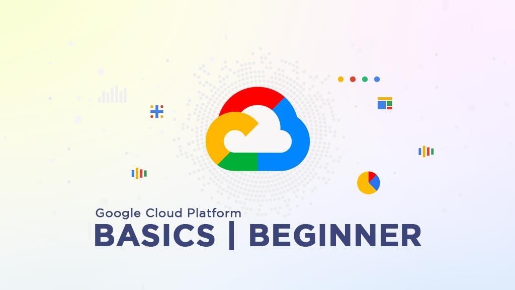 Google Cloud Platform Basics Beginner