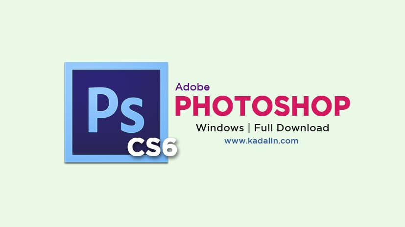 Adobe Photoshop CS6 Full Download Software